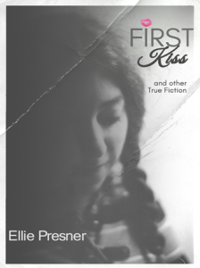 First Kiss and Other True Fiction